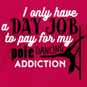 i have a day job to pay for pole dance T-shirts - Dame premium T-shirt