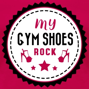 my gym shoes rock - pole dance T-shirts - Dame premium T-shirt