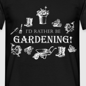 I'd rather be gardening! - Men's T-Shirt