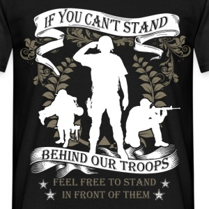 If you can't stand behind our troops feel free to  - Men's T-Shirt