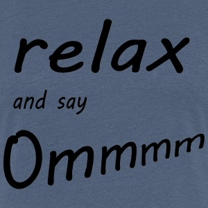 relax and say ommmm T-Shirts - Frauen Premium T-Shirt