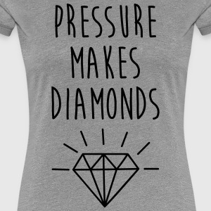 Pressure Makes Diamonds Quote T-Shirts - Women's Premium T-Shirt
