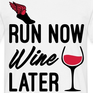 Run Now Wine Later T-Shirts - Men's T-Shirt