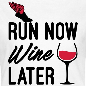 Run Now Wine Later T-Shirts - Women's T-Shirt