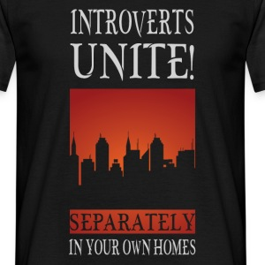 Introverts unite! Separately in your own homes - Men's T-Shirt