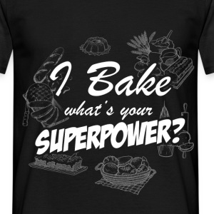 I Bake. What's Your Superpower? - Men's T-Shirt