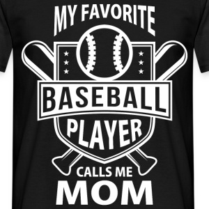 My Favorite Baseball Player Calls Me Mom - Men's T-Shirt