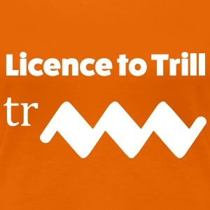 Licence to trill T-Shirts - Frauen Premium T-Shirt