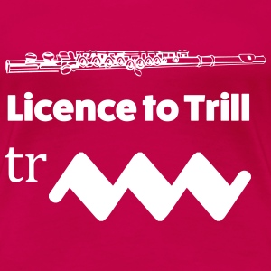 Licence to trill Flute T-shirts - Dame premium T-shirt