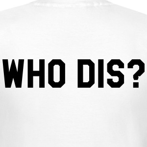 Who dis? T-shirts - Vrouwen T-shirt
