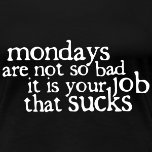 Mondays are not so bad ... Tee shirts - T-shirt Premium Femme
