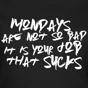 Mondays are not so bad ... T-shirts - Dame-T-shirt