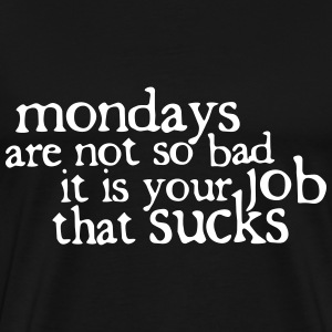 Mondays are not so bad ... T-Shirts - Men's Premium T-Shirt