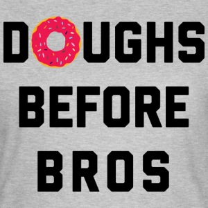 Doughs Before Bros Funny Quote Camisetas - Camiseta mujer