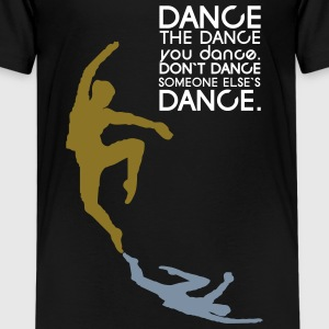 Dance the Dance T-Shirts - Teenager Premium T-Shirt