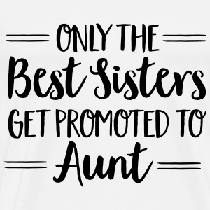 Only The Best Sisters Get Promoted To Aunt T-Shirts - Männer Premium T-Shirt