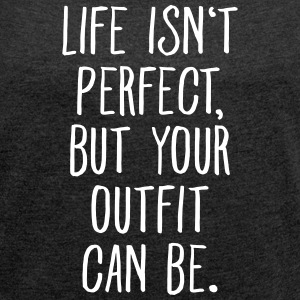 Life Isn't Perfect But Your Outfit Can Be. T-shirts - T-shirt med upprullade ärmar dam