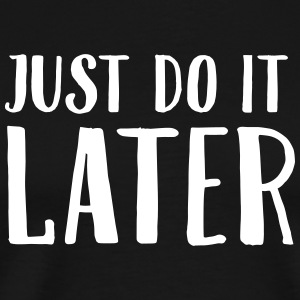 Just Do It Later T-shirts - Herre premium T-shirt