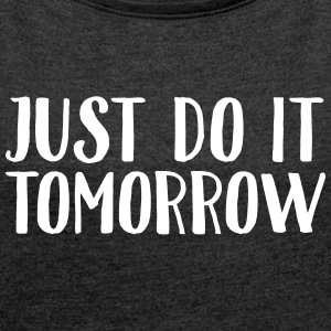 Just Do It Tomorrow T-shirts - Dame T-shirt med rulleærmer