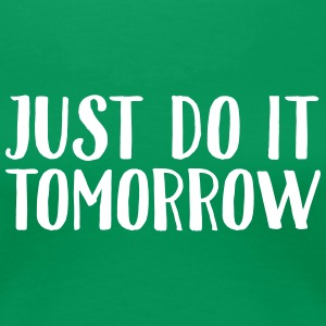 Just Do It Tomorrow T-Shirts - Frauen Premium T-Shirt
