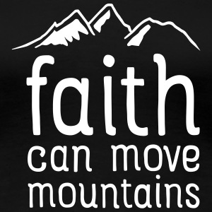 Faith Can Move Mountains T-Shirts - Women's Premium T-Shirt
