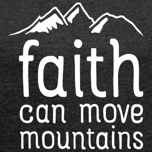 Faith Can Move Mountains T-Shirts - Women's T-shirt with rolled up sleeves