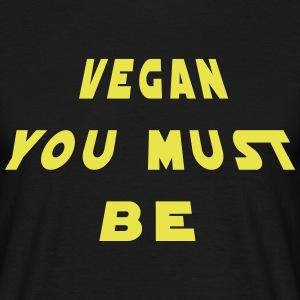 VEGAN YOU MUST BE T-Shirts - Männer T-Shirt