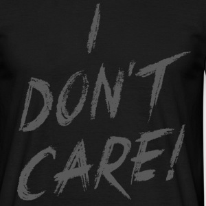 I DONT CARE! T-Shirts - Männer T-Shirt