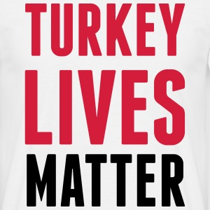 TURKEY LIVES MATTER T-Shirts - Men's T-Shirt