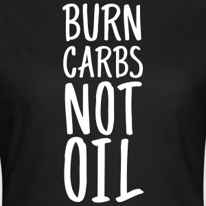 Burn Carbs Not Oil T-Shirts - Frauen T-Shirt
