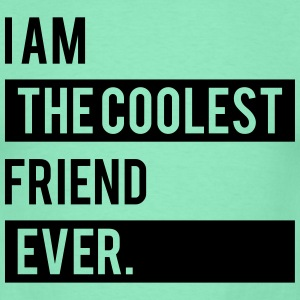 I Am the Coolest Friend  Ever T-Shirts - Men's T-Shirt