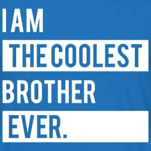 I Am the Coolest Brother  Ever T-Shirts - Men's T-Shirt