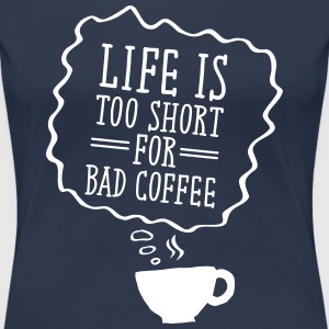 Life Is Too Short For Bad Coffee T-shirts - Dame premium T-shirt