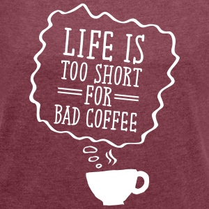 Life Is Too Short For Bad Coffee Camisetas - Camiseta con manga enrollada mujer