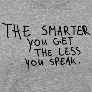 The Smarter You Get The Less You Speak T-shirts - Mannen Premium T-shirt