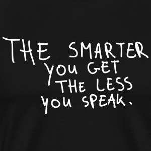 The Smarter You Get The Less You Speak T-Shirts - Men's Premium T-Shirt