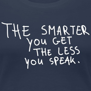 The Smarter You Get The Less You Speak T-shirts - Vrouwen Premium T-shirt