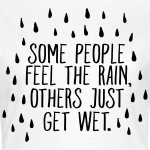 Some People Feel The Rain, Others Just Get Wet T-shirts - T-shirt dam