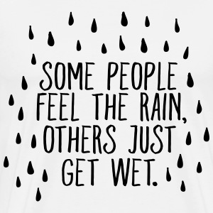 Some People Feel The Rain, Others Just Get Wet Tee shirts - T-shirt Premium Homme
