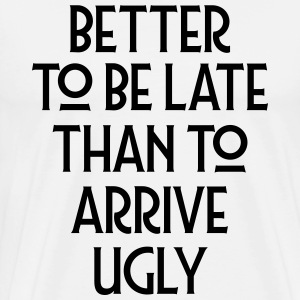 Better To Be Late Than To Arrive Ugly T-shirts - Mannen Premium T-shirt