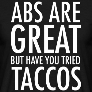 Abs Are Great But Have You Tried Taccos T-shirts - Herre-T-shirt