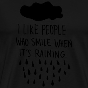 I Like People Who Smile When It's Raining. Magliette - Maglietta Premium da uomo