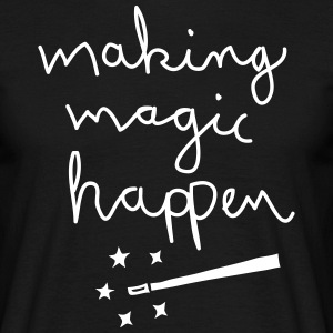 Making Magic Happen Magliette - Maglietta da uomo