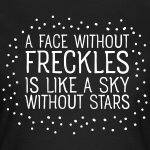 A Face Without Freckles Is Like... T-Shirts - Women's T-Shirt