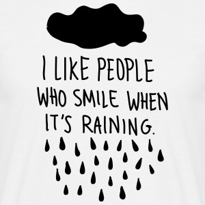I Like People Who Smile When It's Raining. T-Shirts - Men's T-Shirt