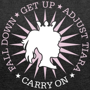 Fall Down - Get Up - Adjust Tiara - Carry On 2C T-Shirts - Frauen T-Shirt mit gerollten Ärmeln