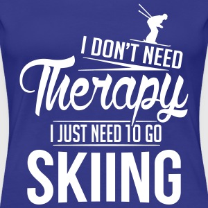 I don't need therapy, I just need to go skiing T-Shirts - Frauen Premium T-Shirt