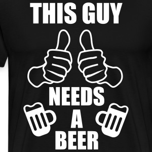 This guy needs a beer Funny - Men's Premium T-Shirt