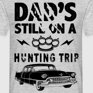Dad's Still On A Hunting Trip T-Shirts - Men's T-Shirt