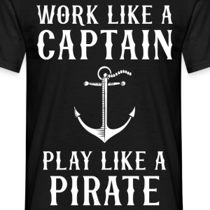 Work Like A Captain Play Like A Pirate T-Shirts - Men's T-Shirt